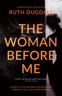 Ruth Dugdall: The Woman Before Me: Award-winning psychological thriller with a gripping twist... ★★★★