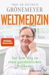 Weltmedizin - Auf dem Weg zu einer ganzheitlichen Heilkunst