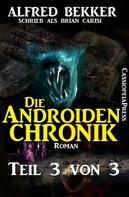 Alfred Bekker: Die Androiden-Chronik Teil 3 von 3