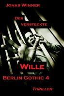 Jonas Winner: Berlin Gothic 4: Der versteckte Wille ★★★★