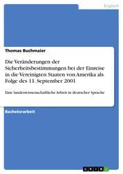 Die Veränderungen der Sicherheitsbestimmungen bei der Einreise in die Vereinigten Staaten von Amerika als Folge des 11. September 2001 - Eine landeswissenschaftliche Arbeit in deutscher Sprache