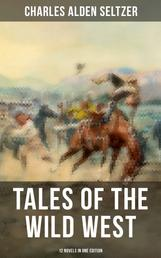 Tales of the Wild West - 12 Novels in One Edition - The Two-Gun Man, The Coming of the Law, The Trail to Yesterday, The Boss of the Lazy Y, The Range Boss, The Ranchman, The Trail Horde, Drag Harlan, West!...