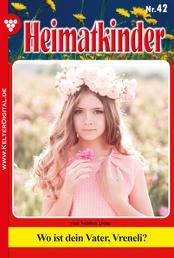 Heimatkinder 42 – Heimatroman - Wo ist dein Vater, Vreneli?