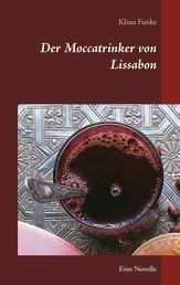 Der Moccatrinker von Lissabon - Eine Novelle