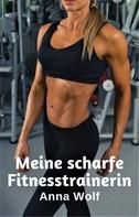 Anna Wolf: Meine scharfe Fitnesstrainerin