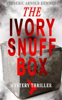Frederic Arnold Kummer: THE IVORY SNUFF BOX (Mystery Thriller)