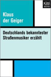 Klaus der Geiger - Deutschlands bekanntester Straßenmusiker erzählt