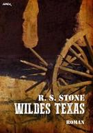 R. S. Stone: WILDES TEXAS