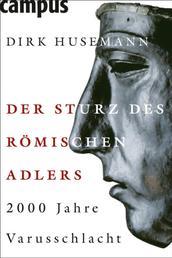 Der Sturz des Römischen Adlers - 2000 Jahre Varusschlacht