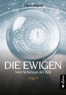 Chriz Wagner: DIE EWIGEN. Vom Schicksal der Zeit ★★★★