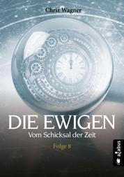 DIE EWIGEN. Vom Schicksal der Zeit - Folge 8