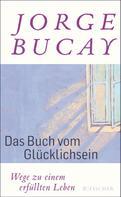 Jorge Bucay: Das Buch vom Glücklichsein