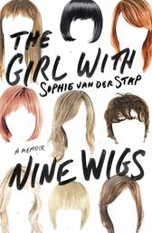 The Girl With Nine Wigs - A Memoir