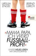 Ursula Engel: Mama, Papa, ich werd' Fußballprofi! ★★★★