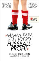 Mama, Papa, ich werd' Fußballprofi! - Unser neues Leben am Spielfeldrand