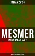 Stefan Zweig: Mesmer - Mary Baker Eddy - Freud: Die Heilung durch den Geist