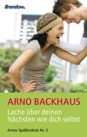Arno Backhaus: Lache über deinen Nächsten wie dich selbst ★★★★