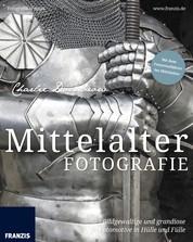 Mittelalterfotografie - Bildgewaltige und grandiose Fotomotive in Hülle und Fülle