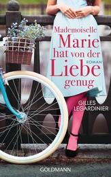 Mademoiselle Marie hat von der Liebe genug - Roman