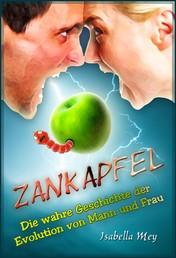 Zankapfel - Die wahre Geschichte der Evolution von Mann und Frau