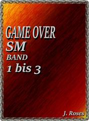 GAME OVER; Band 1 bis 3 - SM