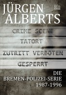 Jürgen Alberts: Die Bremen-Polizei-Serie 1987-1996