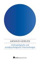Arnold Gehlen: Anthropologische und sozialpsychologische Untersuchungen
