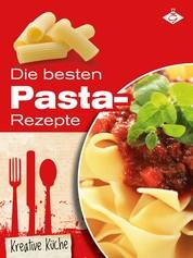 Die besten Pasta-Rezepte - Schmackhafte, authentische und kreative Gerichte für jeden Tag