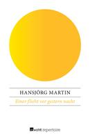 Hansjörg Martin: Einer flieht vor gestern nacht