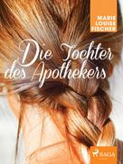 Marie Louise Fischer: Die Tochter des Apothekers ★★★