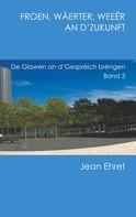 Jean Ehret: Froen, Wäerter, Weeër an d'Zukunft
