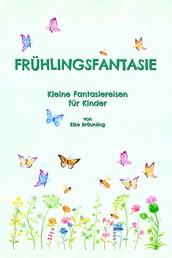 Frühlingsfantasie - Kleine Fantasiereisen für Kinder