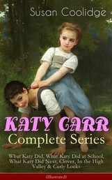 KATY CARR Complete Series: What Katy Did, What Katy Did at School, What Katy Did Next, Clover, In the High Valley & Curly Locks (Illustrated) - Children's Classics Collection