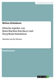 Ethische Aspekte von Brain-Machine-Interfaces und Deep-Brain-Stimulation - Identität auf drei Ebenen