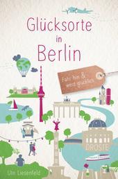 Glücksorte in Berlin - Fahr hin und werd glücklich