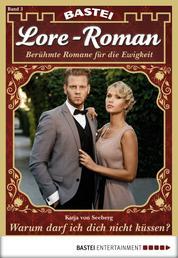 Lore-Roman - Folge 03 - Warum darf ich dich nicht küssen?