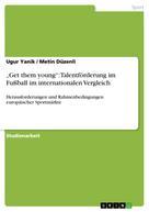 """Ugur Yanik: """"Get them young"""": Talentförderung im Fußball im internationalen Vergleich"""