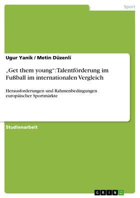"""""""Get them young"""": Talentförderung im Fußball im internationalen Vergleich"""