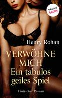 Henry Rohan: Verwöhne mich – Ein tabulos geiles Spiel
