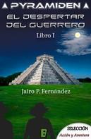 Jairo P. Fernández: El despertar del guerrero (Pyramiden 1)