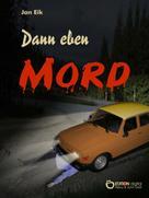 Jan Eik: Dann eben Mord ★★★★