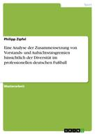 Philipp Zipfel: Eine Analyse der Zusammensetzung von Vorstands- und Aufsichtsratsgremien hinsichtlich der Diversität im professionellen deutschen Fußball