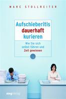 Marc Stollreiter: Aufschieberitis dauerhaft kurieren ★★★★