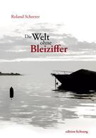 Roland Scheerer: Die Welt ohne Bleiziffer