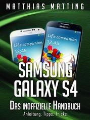 Samsung Galaxy S4 – das inoffizielle Handbuch. Anleitung, Tipps, Tricks