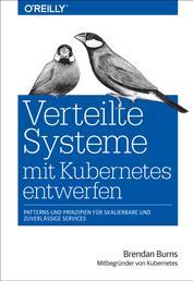 Verteilte Systeme mit Kubernetes entwerfen - Patterns und Prinzipien für skalierbare und zuverlässige Services
