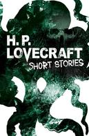 H.P. Lovecraft: H. P. Lovecraft Short Stories