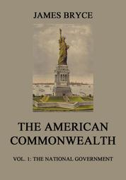 The American Commonwealth - Vol. 1: The National Government