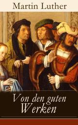 Von den guten Werken - Die 10 Gebote in Briefform an Johann, Herzog von Sachsen