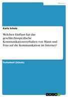 Karla Scholz: Welchen Einfluss hat das geschlechtsspezfische Kommunikationsverhalten von Mann und Frau auf die Kommunikation im Internet?